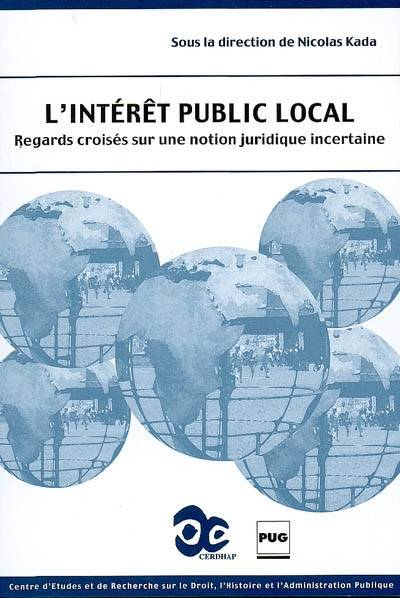 INTERET PUBLIC LOCAL (L'), regards croisés sur une notion juridique incertaine