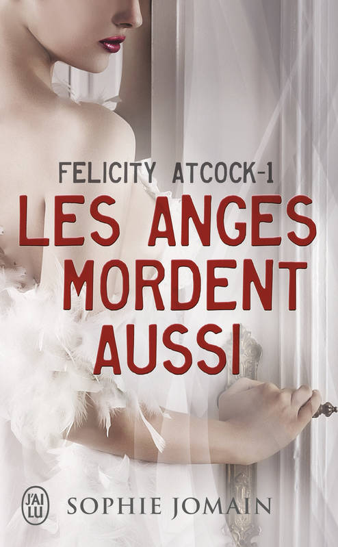 1, Felicity Atcock / Les anges mordent aussi / Darklight