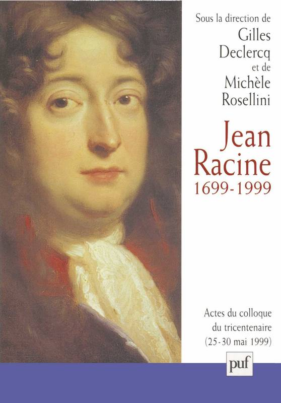 Jean Racine, 1699-1999, Actes du colloque Île de France, La Ferté Milon, 25-30 mai 1999