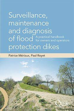 Surveillance, maintenance and  diagnosis of flood protection dikes, A Practical Handbook for Owners and Operators