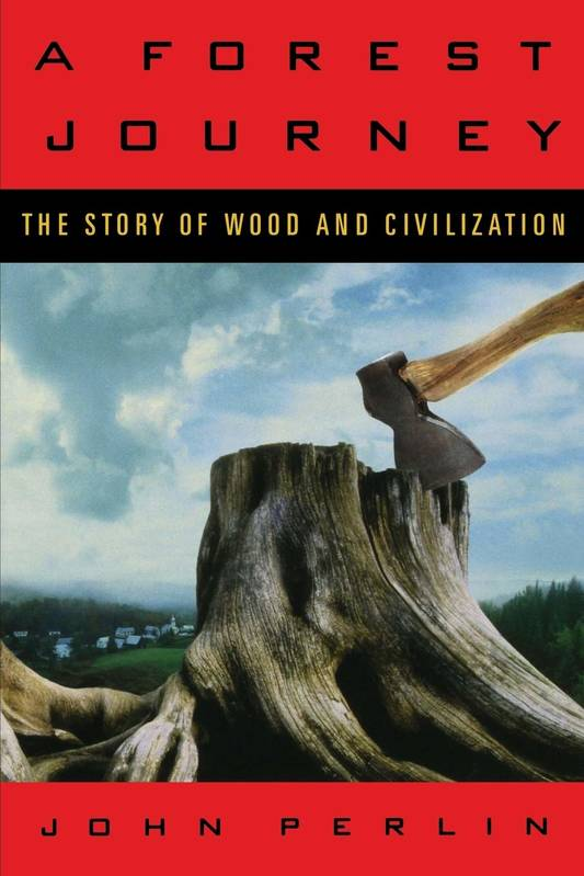 A FOREST JOURNEY. THE STORY OF WOOD AND CIVILIZATION