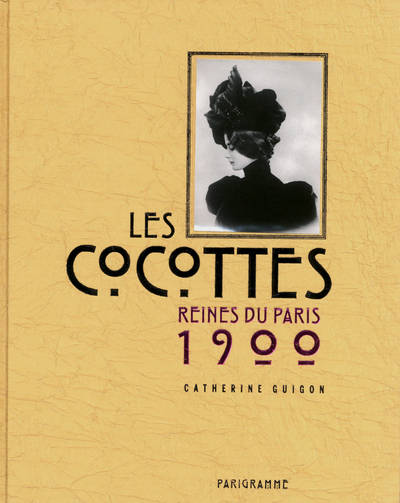 livre les cocottes reines du paris 1900 reines du paris. Black Bedroom Furniture Sets. Home Design Ideas