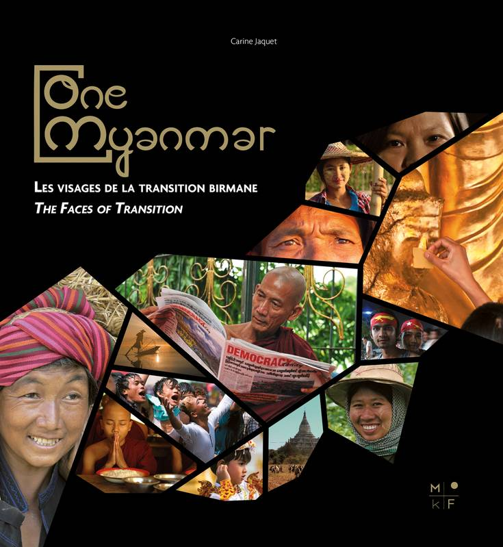 One Myanmar, The faces of the Burmese transition - Les visages de la transition birmane