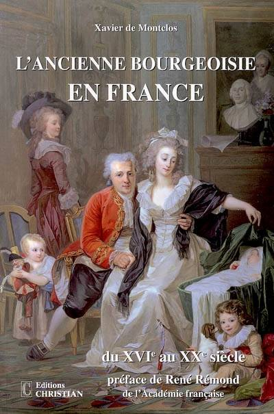 L'ANCIENNE BOURGEOISIE EN FRANCE DU XVIEME AU XXEME SIECLE