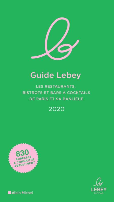 Le Guide Lebey 2020, Les restaurants, bistrots et bars à cocktails de Paris et sa banlieue