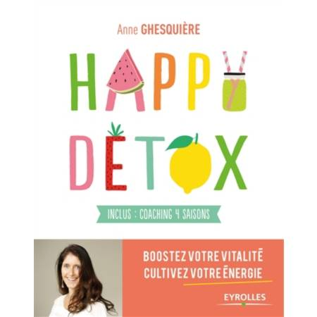 Ma happy détox / l'art de se nourrir sainement
