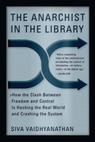 The Anarchist in the Library, How the Clash Between Freedom and Control Is Hacking the Real World an