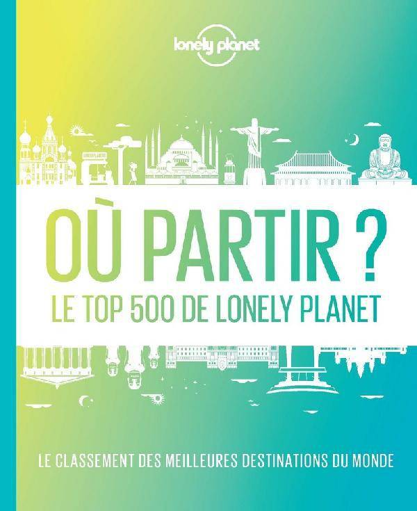 Où partir ? Le top 500 de Lonely Planet - 2ed