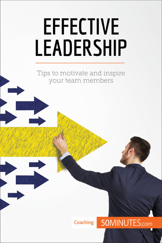 Effective Leadership, Tips to motivate and inspire your team members