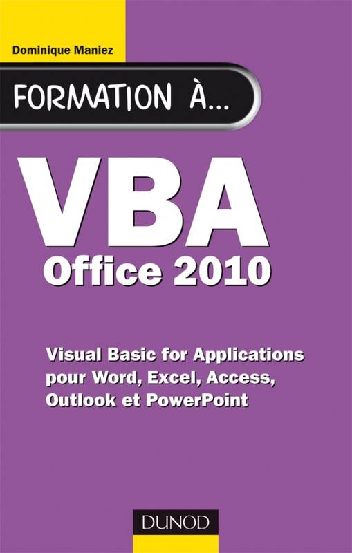 Formation à VBA Office 2010 - pour Word, Excel, Access, Outlook et PowerPoint, pour Word, Excel, Access, Outlook et PowerPoint
