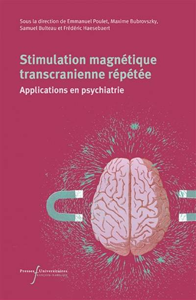 STIMULATION MAGNETIQUE TRANSCRANIENNE REPETEE - APPLICATIONS EN PSYCHIATRIE