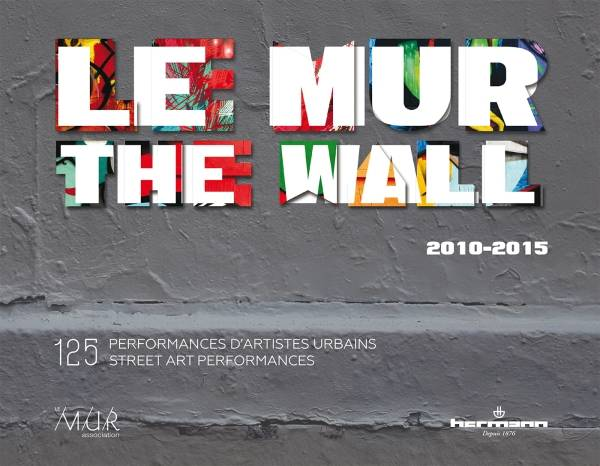 Le MUR / The WALL (2010-2015), 125 performances d'artistes urbains / 125 Street Art Performances