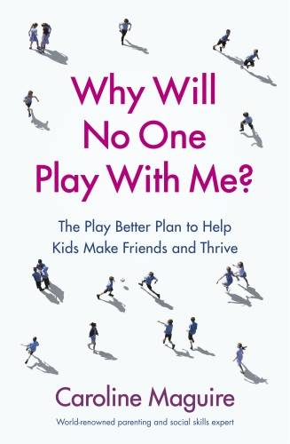 Why Will No One Play With Me?, The Play Better Plan to Help Kids Make Friends and Thrive