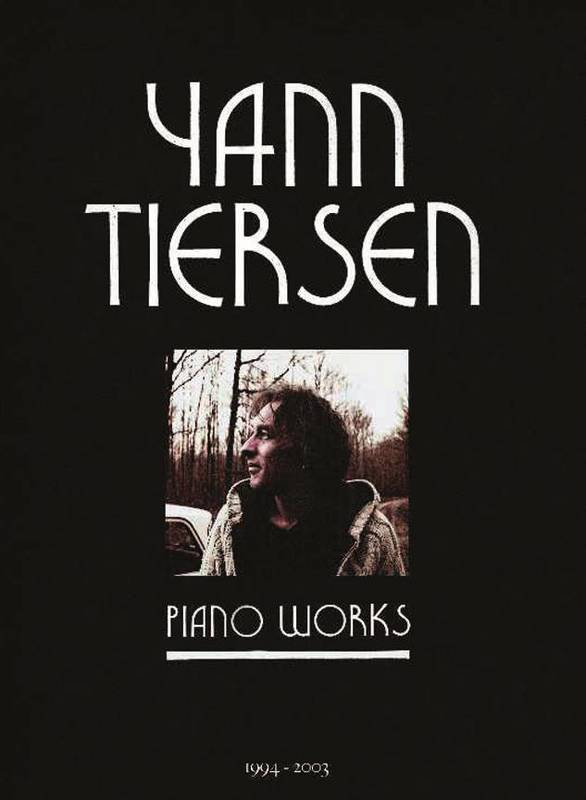 Yann Tiersen - Piano Works 1994-2003, Une nouvelle anthologie (dont La Valse d'Amelie)