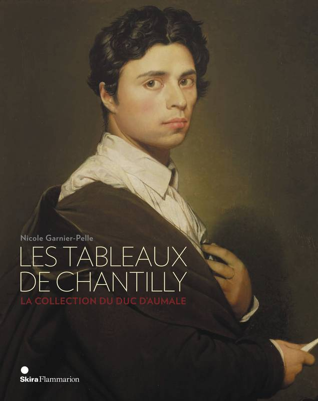 Les tableaux de Chantilly / la collection du duc d'Aumale, la collection du duc d'Aumale