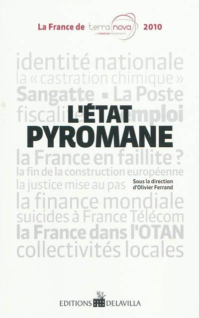 L'Etat pyromane / la France de Terra nova 2010, identité nationale, juge d'instruction, jungle de Calais, collectivités locales, emploi