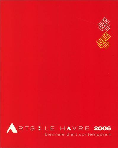 ARTS: LE HAVRE 2006 BIENNALE D'ART CONTEMPORAIN, Biennale d'art contemporain, 1-25 juin