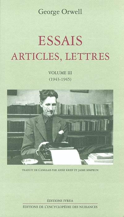 Essais, articles, lettres / George Orwell., Volume III, 1943-1945, Essais, articles, lettres / 1943-1945