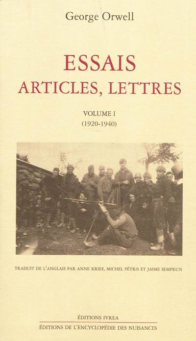 Essais, articles, lettres / George Orwell., Volume I, 1920-1940, Essais, articles, lettres / 1920-1940
