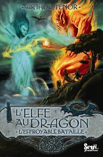 ELFE AU DRAGON T5 L'EFFROYABLE BATAILLE, Volume 5, L'effroyable bataille