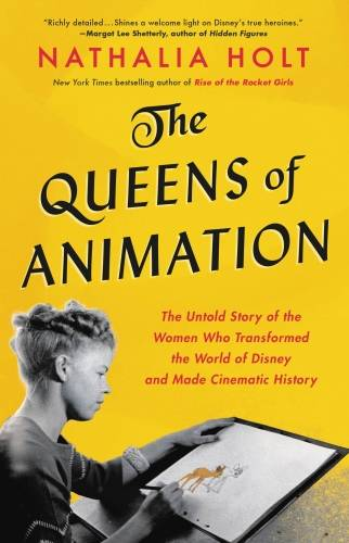 The Queens of Animation, The Untold Story of the Women Who Transformed the World of Disney and