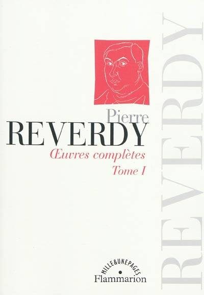 Oeuvres complètes / Pierre Reverdy, Tome I, Oeuvres complètes