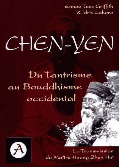 Chen-Yen – Du tantrisme au Bouddhisme occidental – La transmission du Maître Huang Zhen Huï, du tantrisme au bouddhisme occidental