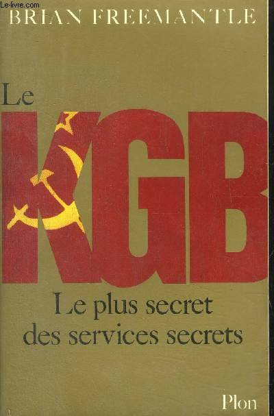 Le KGB. Le plus secret des services secrets, le plus secret des services secrets