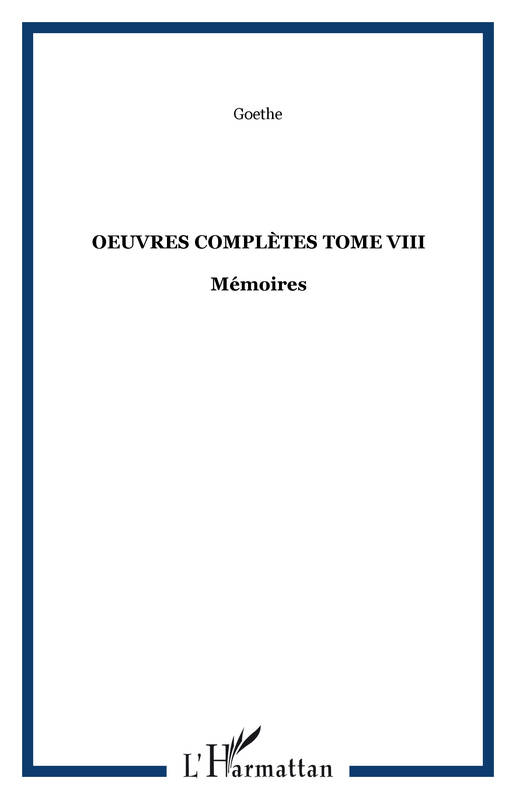 Oeuvres complètes / Goethe, Tome VIII, Mémoires, OEuvres complètes Tome VIII, Mémoires