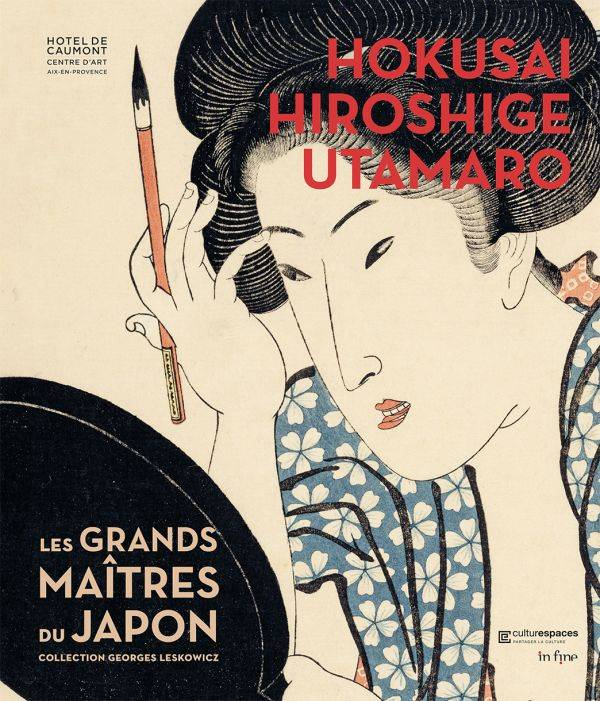 Hokusai, Hiroshige, Utamaro, Les Grands maîtres du Japon - Collection Georges Leskowicz