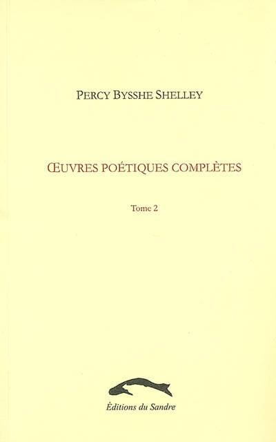 Oeuvres poétiques complètes / Percy Bysshe Shelley, Tome II, OEUVRES POETIQUES COMPLETES 2