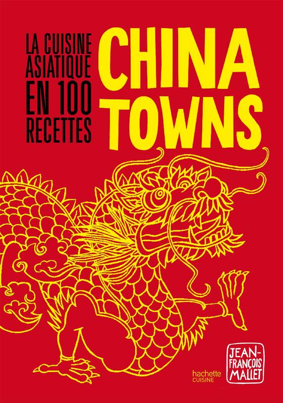 livre chinatowns la cuisine asiatique en 100 recettes jean fran ois mallet hachette pratique. Black Bedroom Furniture Sets. Home Design Ideas