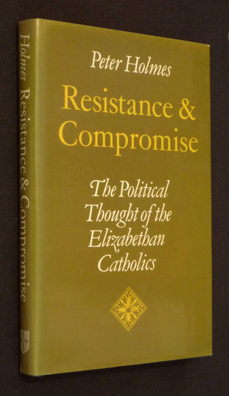 Resistance & Compromise : The Political Thought of the Elizabethan Catholics