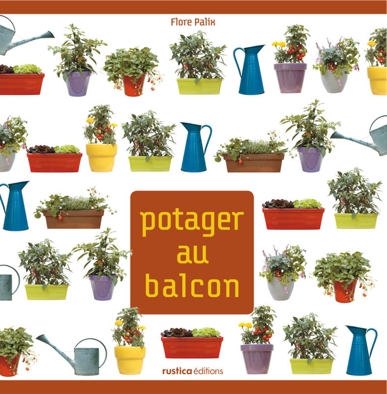 ebook potager au balcon flore palix rustica ditions mon carr de jardin 2960025353490. Black Bedroom Furniture Sets. Home Design Ideas