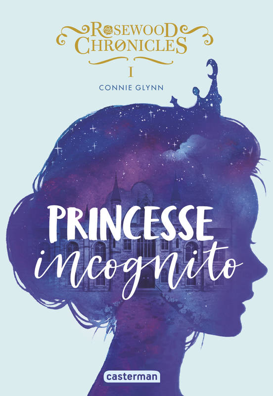 Rosewood Chronicles / Princesse incognito