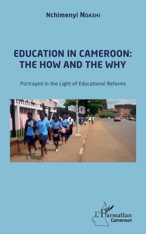 Education in Cameroon : the How and the Why, Portrayed in the Light of Educational Reforms