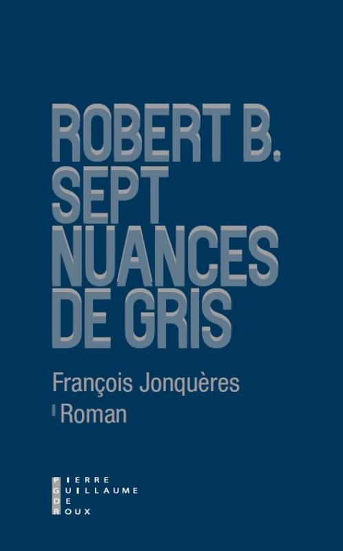 ROBERT B. SEPT NUANCES DE GRIS
