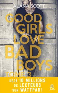 Good Girls Love Bad Boys - Tome 3, le succès New Adult sur Wattpad enfin en papier !