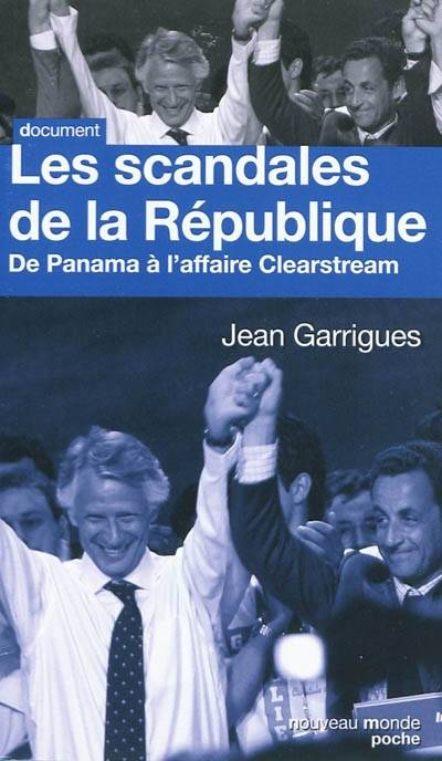 Les scandales de la République / de Panama à l'affaire Cleastream, de Panama à l'affaire Clearstream