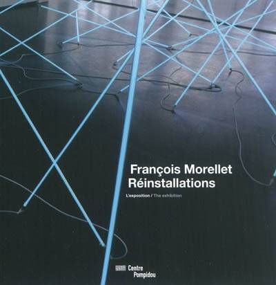 François Morellet / réinstallations : l'exposition, The exhibition