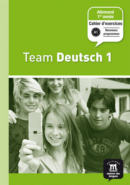 TEAM DEUTSCH 1 - CAHIER D'EXERCICES, Exercices