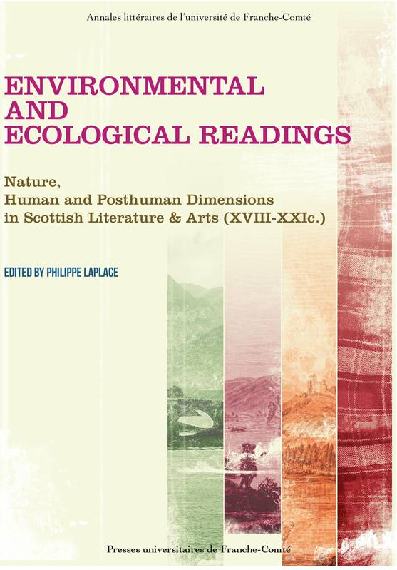 Environmental and ecological readings, Nature, human and posthuman Dimensions in Scottisch Literature & Arts (XVIII-XXIe)