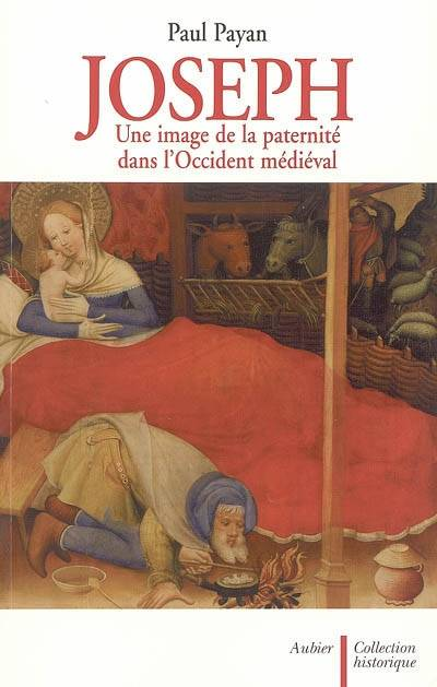 JOSEPH - UNE IMAGE DE LA PATERNITE DANS L'OCCIDENT MEDIEVAL, une image de la paternité dans l'Occident médiéval