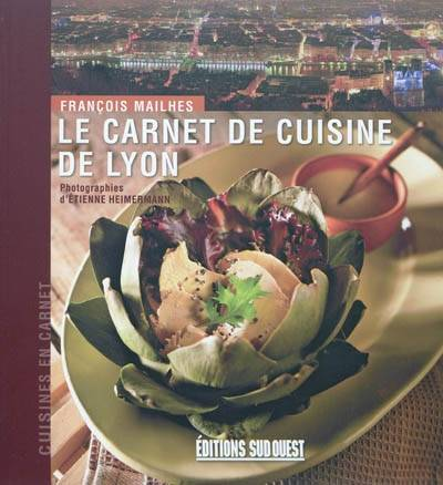 livre le carnet de cuisine de lyon fran ois mailhes sud ouest cuisines en carnet. Black Bedroom Furniture Sets. Home Design Ideas