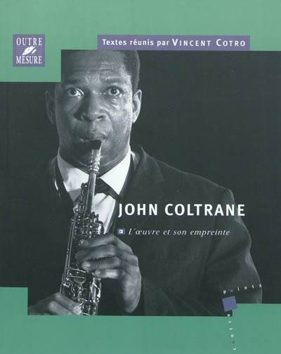 John Coltrane, l'oeuvre et son empreinte, actes du colloque international... Université François-Rabelais, Tours, 26-27 novembre 2007