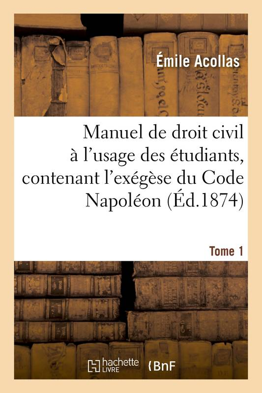 Manuel de droit civil à l'usage des étudiants Tome 1