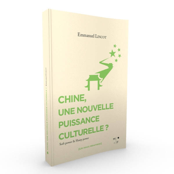 CHINE, UNE NOUVELLE PUISSANCE CULTURELLE ? (SOFT POWER & SHARP POWER)