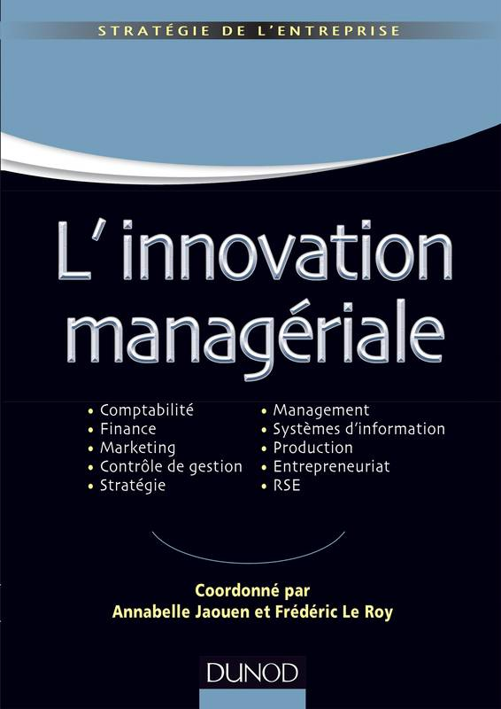 L'innovation managériale, Comptabilité Finance Marketing Contrôle Stratégie Management SI Production Entrepreneuriat RSE