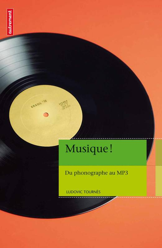 Musique ! / du phonographe au MP3, 1877-2011, du phonographe au MP3, 1877-2011