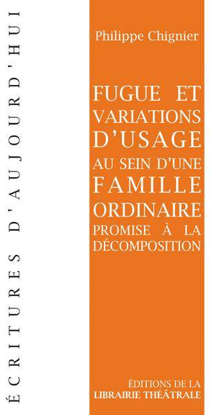 FUGUE ET VARIATIONS D'USAGE AU SEIN D'UNE FAMILLE ORDINAIRE PROMISE A LA DECOMPOSITION